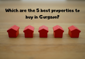 Which are the 5 best properties to buy in Gurgaon?