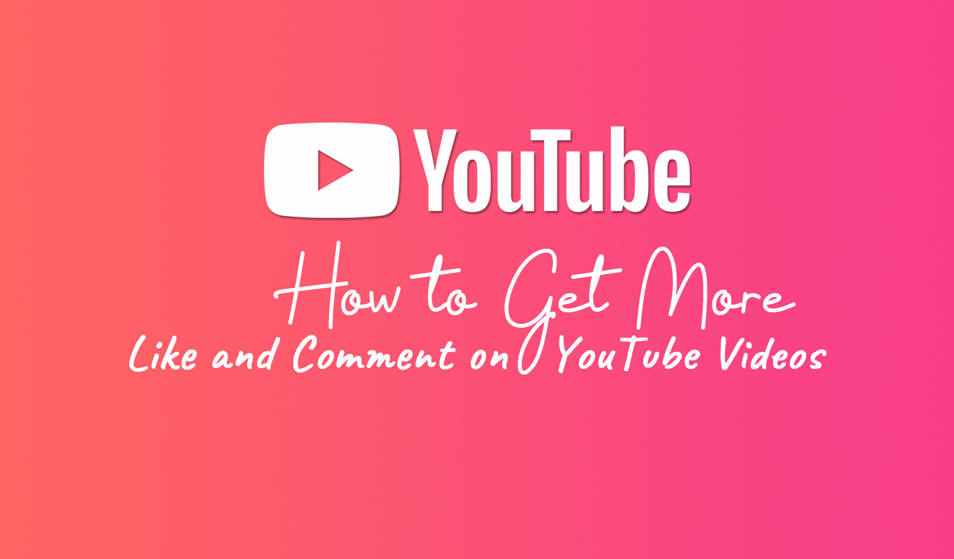 How to Get More Like and Comment on YouTube Videos